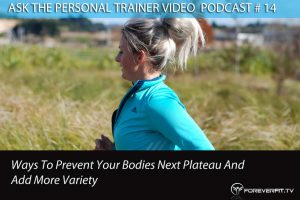 Podcast # 14 - Ask The PT # 14 - Ways To Prevent Your Body Next Plateau And Add More Variety