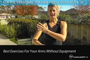 Ask The PT # 18 - Best Exercises For Your Arms Without Equipment