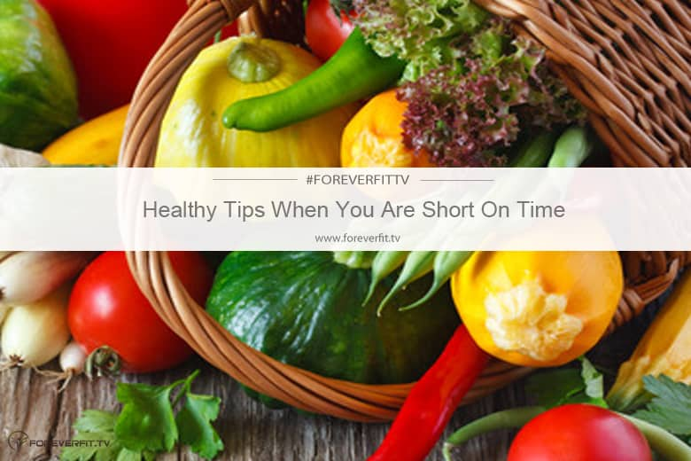 Healthy Tips When You Are Short On Time