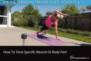 Podcast # 15 - Ask The PT # 15 - How To Tone A Specific Muscle Or Body Part