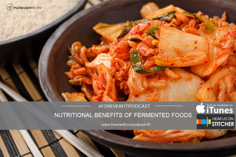 Podcast 97 Nutritional Benefits Of Fermented Foods Foreverfit